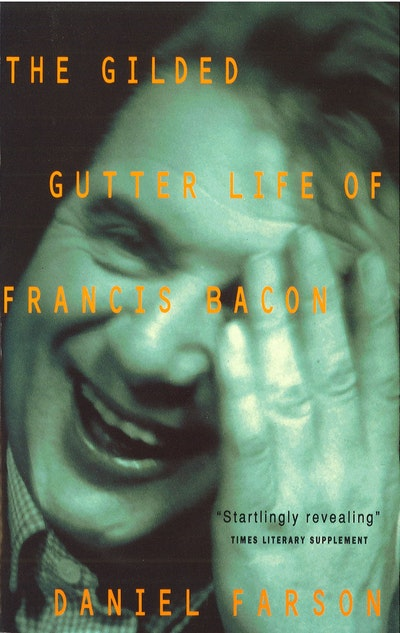 The Gilded Gutter Life Of Francis Bacon
