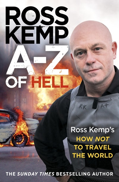 A-Z of Hell: Ross Kemp's How Not to Travel the World