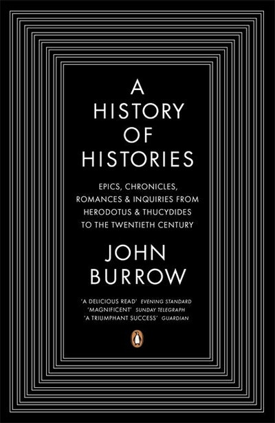 Book Cover: A History of Histories: Epics, Chronicles, Romances and Inquiries from  Herodotus and Thucydides to the Twentieth Century