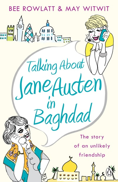 Book Cover:  Talking About Jane Austen in Baghdad: The True Story of an Unlikely Friendship