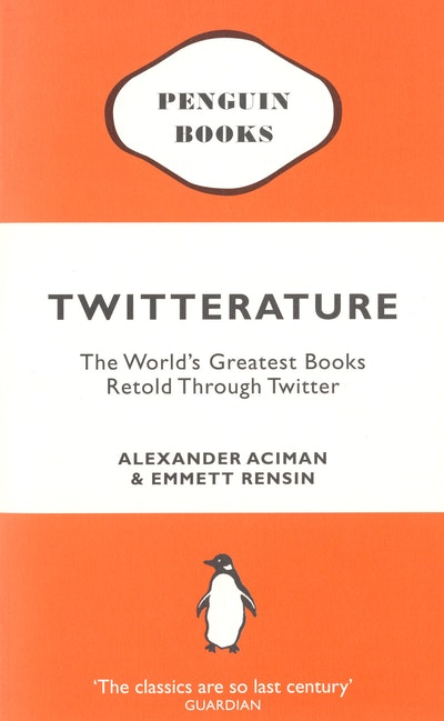 Twitterature: The World's Greatest Books Retold Through Twitter