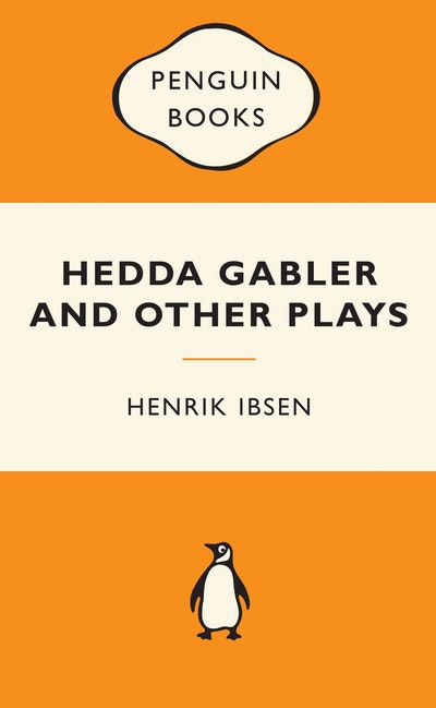 Hedda Gabler and Other Plays: Popular Penguins