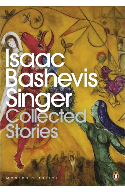 The Collected Stories Of Isaac Bashevis Singer