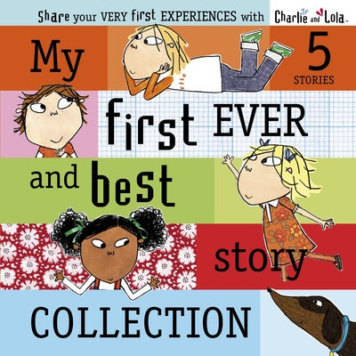 Book Cover:  Charlie & Lola: My First Ever and Best Story Collection