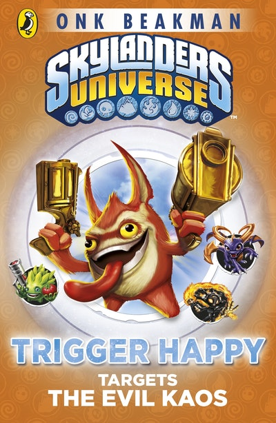 Book Cover:  Skylanders: Mask of Power: Trigger Happy Targets the Evil Kaos: Book 8