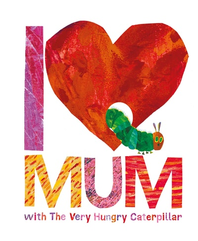 Book Cover:  I Love Mum with the Very Hungry Caterpillar