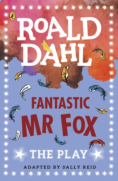 Fantastic Mr Fox: A Play
