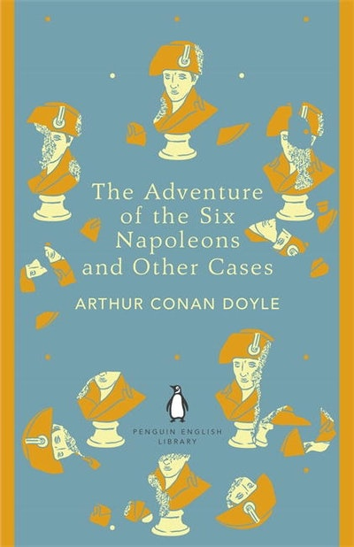 Book Cover: The Adventure of Six Napoleons and Other Cases: Penguin English Library