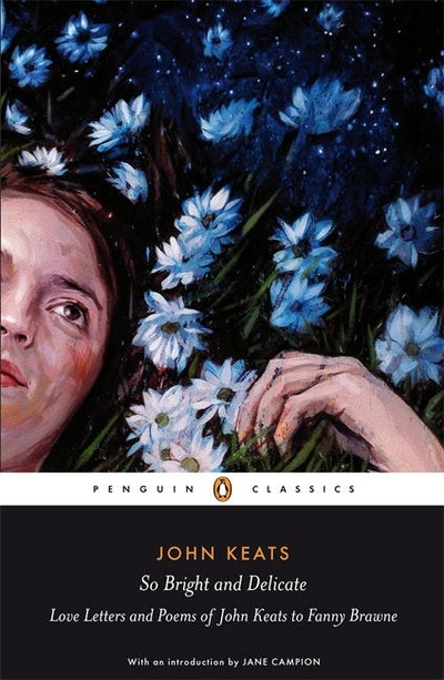 Book Cover:  So Bright and Delicate: Love Letters and Poems of John Keats to Fanny Brawne
