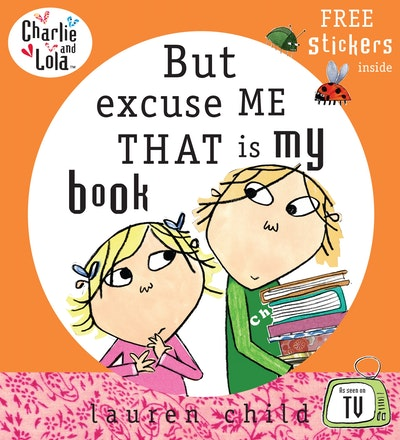 Book Cover:  Charlie and Lola: But Excuse Me But That Is My Book