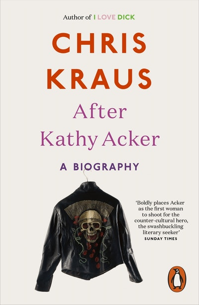 After Kathy Acker: A Literary Biography