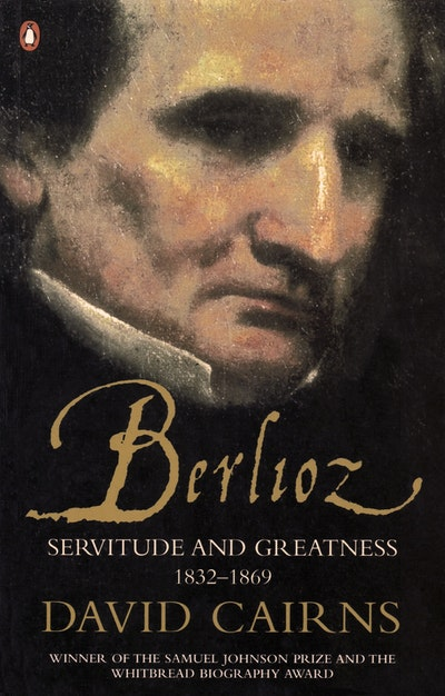 Berlioz: Servitude and Greatness 1832-1869