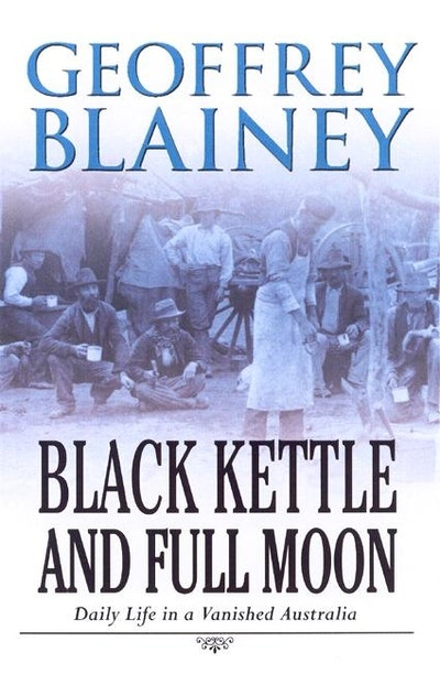 Book Cover:  Black Kettle & Full Moon: Daily Life in a Vanished Australia