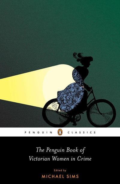The Penguin Book of Victorian Women in Crime: Forgotten Cops and Private Eyes from the Time of Sherlock Holmes