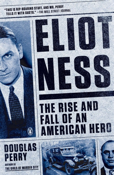 Eliot Ness: The Rise and Fall of an American Hero