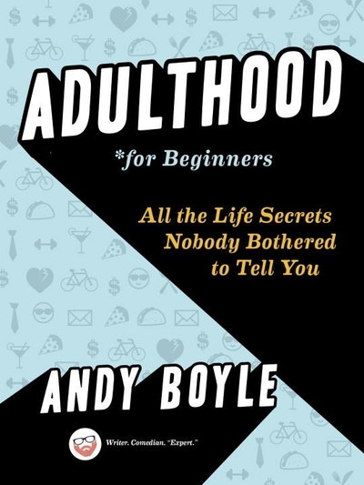 Book Cover:  Adulthood For Beginners: All the Life Secrets Nobody Bothered to Tell You
