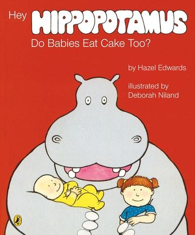 Hey Hippopotamus, Do Babies Eat Cake Too?