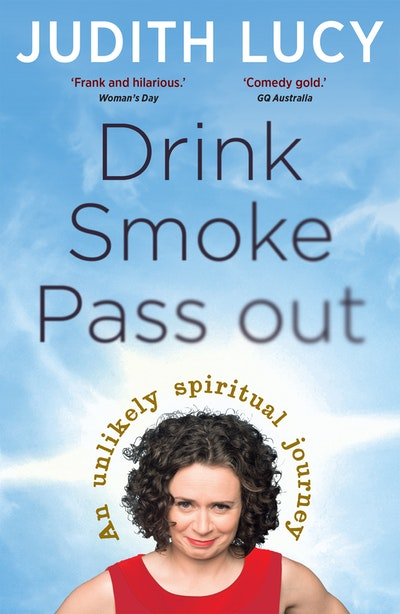 Book Cover:  Drink, Smoke, Pass Out: An Unlikely Spiritual Journey
