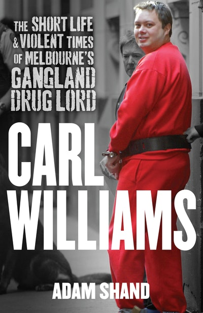 Book Cover:  Carl Williams: The Short Life & Violent Times of Melbourne's Gangland Drug Lord