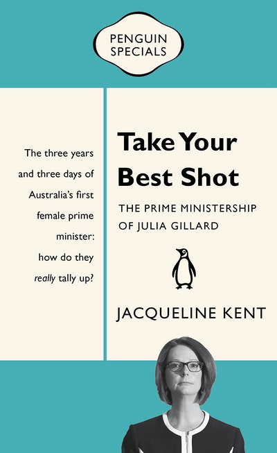 Book Cover:  Take Your Best Shot: The Prime Ministership of Julia Gillard: Penguin   Special