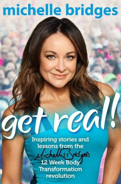 Book Cover:  Get Real!: Inspiring Stories and lessons from the Michelle Bridges 12 Week Body Transformation revolution