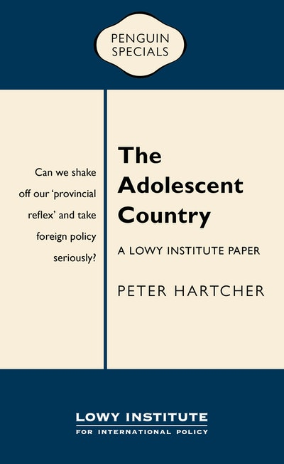 Book Cover: The Adolescent Country: A Lowy Institute Paper: Penguin Special