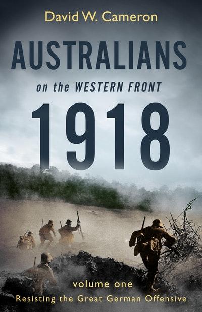 Australians on the Western Front 1918 Volume I