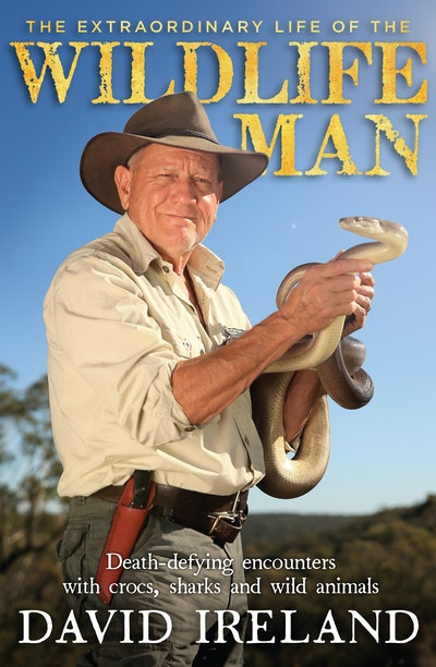 The Extraordinary Life of the Wildlife Man: Death-defying encounters with crocs, sharks and wild animals