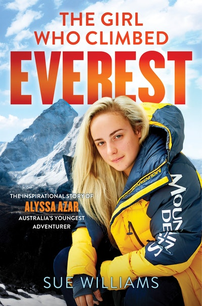 Book Cover: The Girl Who Climbed Everest: The inspirational story of Alyssa Azar, Australia's Youngest Adventurer