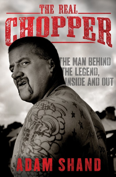 Book Cover: The Real Chopper: The man behind the legend, inside and out