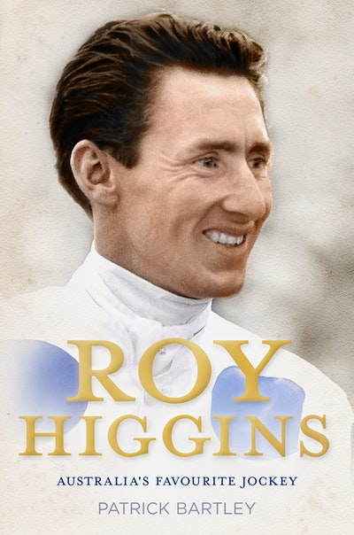 Book Cover:  Roy Higgins: Australia's Favourite Jockey