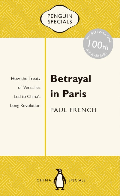 Book Cover:  Betrayal in Paris: How the Treaty of Versailles Led to China's Long Revolution: Penguin Specials