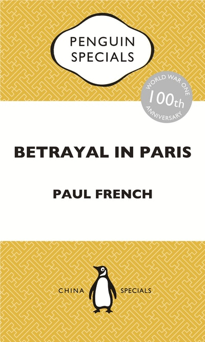 Book Cover:  Betrayal in Paris: How the Treaty of Versailles Led to China's Long Revolution: Penguin Special