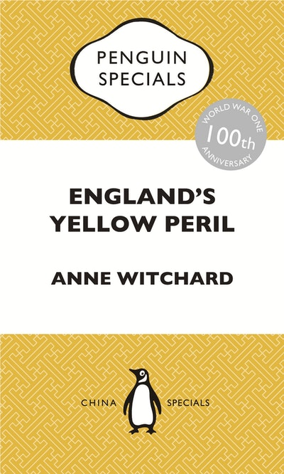 Book Cover:  England's Yellow Peril: Sinophobia and the Great War: Penguin Specials