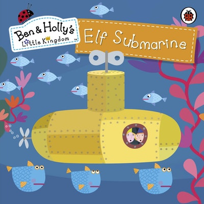 Book Cover:  Ben and Holly's Magical Kingdom: Elf Submarine