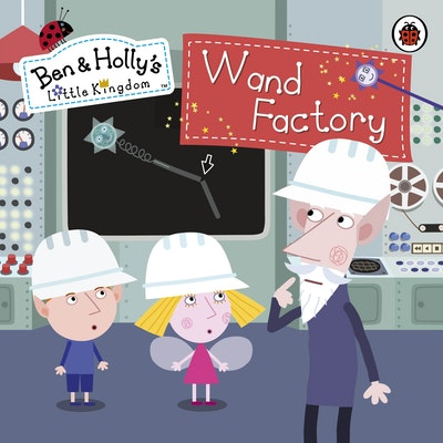 Book Cover:  Ben And Holly's Little Kingdom: Wand Factory