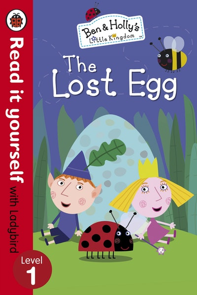 Ben and Holly's Little Kingdom: The Lost Egg-Read it Yourself with Ladybird Level 1