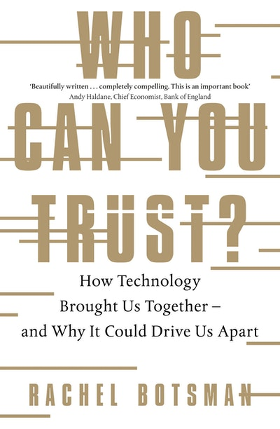 Who Can You Trust? How Technology Brought Us Together – and Why It Could Drive Us Apart
