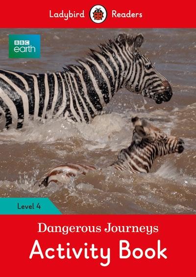 BBC Earth: Dangerous Journeys Activity Book - Ladybird Readers Level 4: Level 4