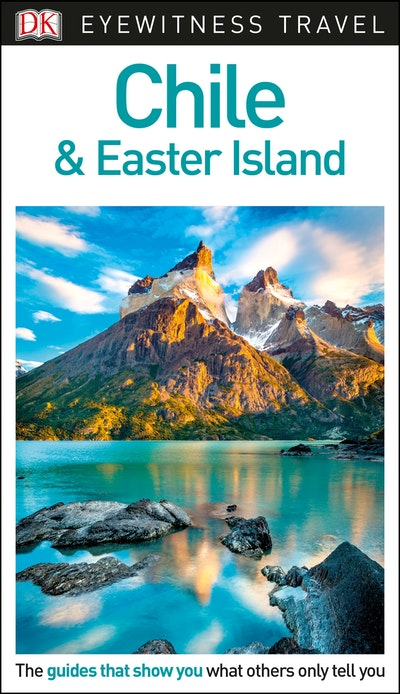 Chile and Easter Island: DK Eyewitness Travel Guide