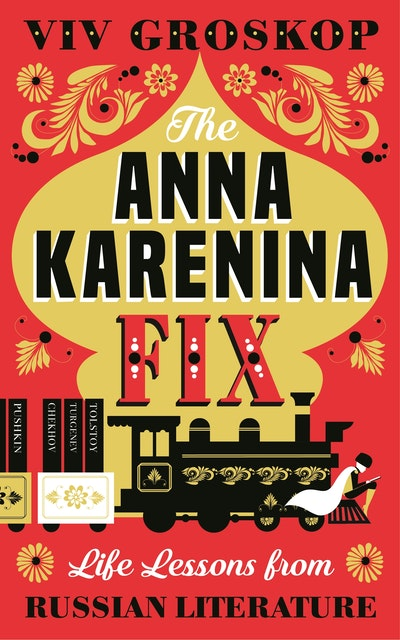 The Anna Karenina Fix: Life Lessons from Russian Literature