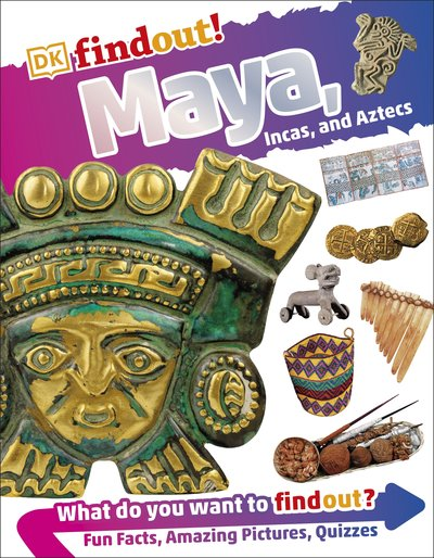 DKfindout! Mayans, Aztecs And Incas