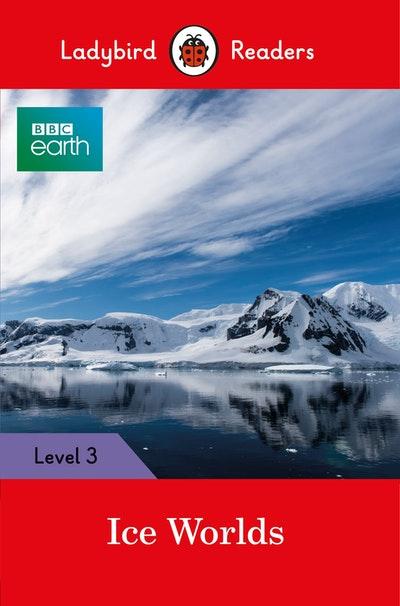 BBC Earth: Ice Worlds- Ladybird Readers Level 3