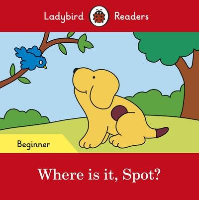 Where Is It, Spot? – Ladybird Readers Beginner Level