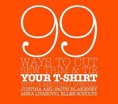 99 Ways To Cut, Sew, Trim, And Tie Your T-Shirt
