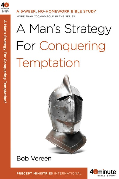A Man's Strategy For Conquering Temptation