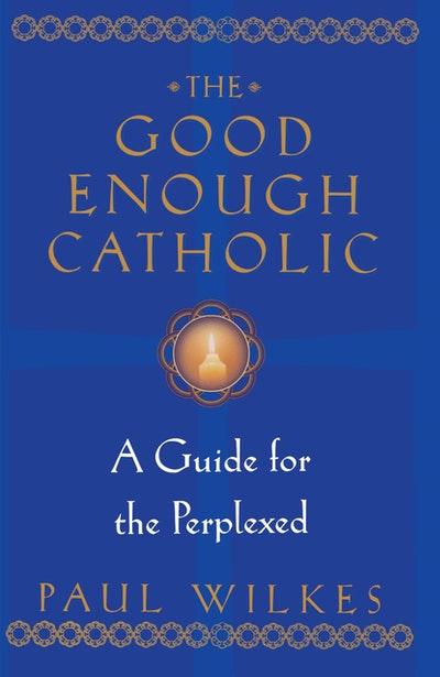The Good Enough Catholic