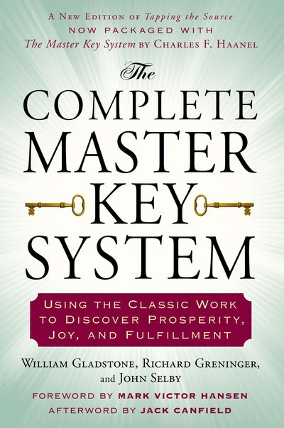 The Complete Master Key System: Using the Classic Work to Discover Prosperity, Joy, and Fulfillment
