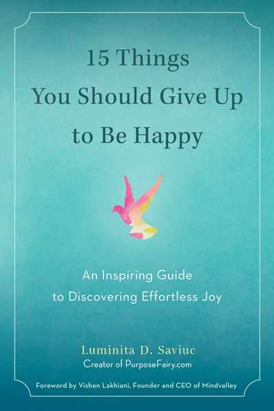 Book Cover:  15 Things You Should Give Up to Be Happy: An Inspiring Guide to Discovering Effortless Joy