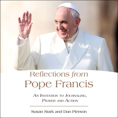 Reflections from Pope Francis: An Invitation to Journaling, Prayer, and Action